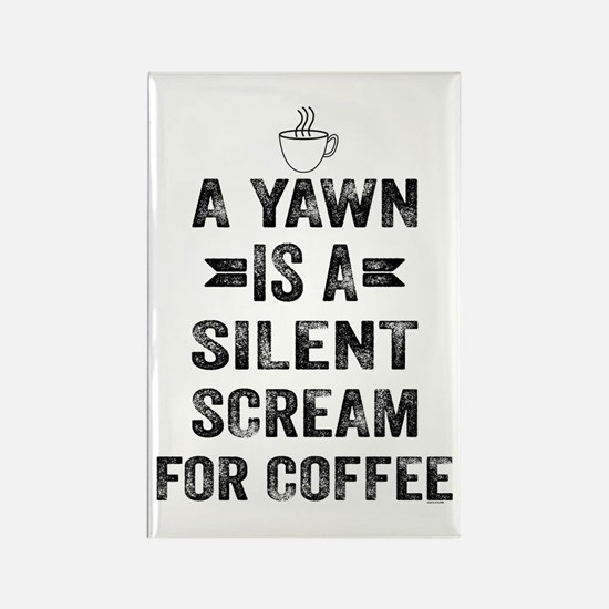 A Yawn Is A Silent Scream For Coffee Magnets