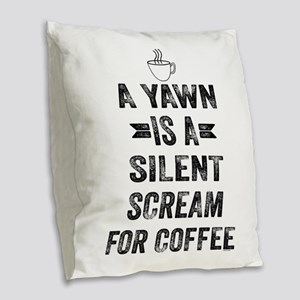 A Yawn Is A Silent Scream For Coffee Burlap Throw