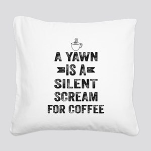 A Yawn Is A Silent Scream For Coffee Square Canvas