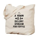 A Yawn Is A Silent Scream For Coffee Tote Bag