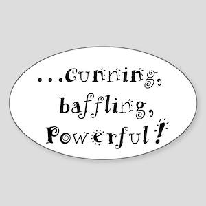 ....cunning, baffling, powerf Sticker (Oval)