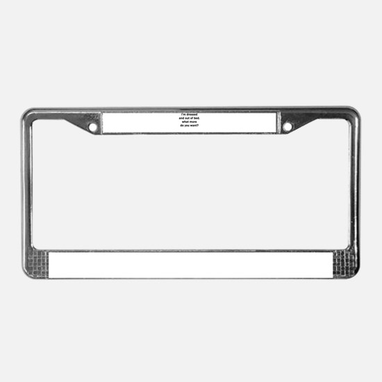 I'M DRESSED AND OUT OF BED License Plate Frame