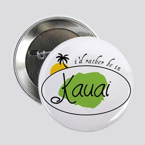 """I'd rather be in Kauai 2.25"""" Button"""