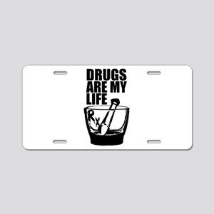 Drugs Are My Life Aluminum License Plate