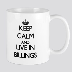 Keep Calm and live in Billings Mugs