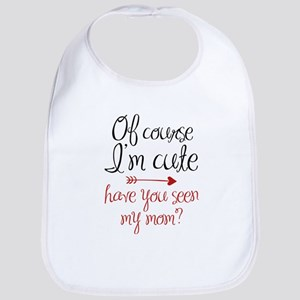 Of Course I'm Cute Baby Bib