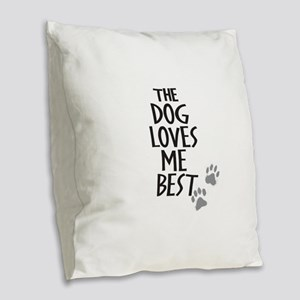The Dog Loves Me Best Burlap Throw Pillow