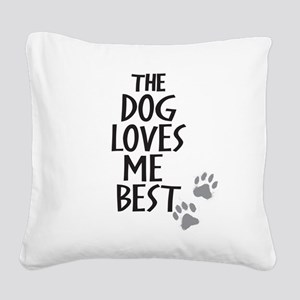 The Dog Loves Me Best Square Canvas Pillow