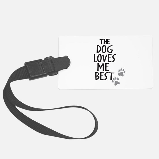 The Dog Loves Me Best Luggage Tag