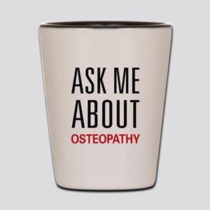 Ask Me About Osteopathy Shot Glass