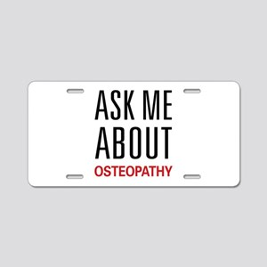 Ask Me About Osteopathy Aluminum License Plate