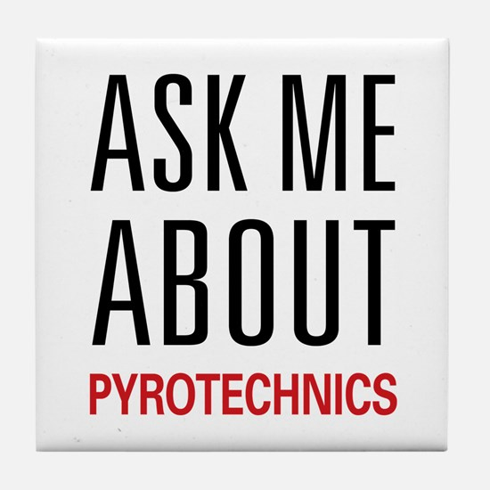 Ask Me About Pyrotechnics Tile Coaster