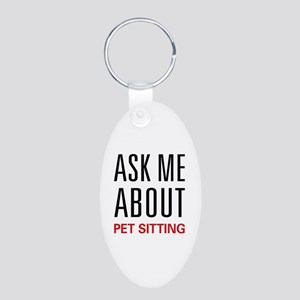 Ask Me About Pet Sitting Aluminum Oval Keychain