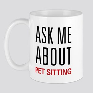 Ask Me About Pet Sitting Mug