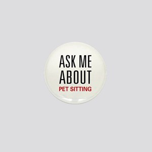 Ask Me About Pet Sitting Mini Button