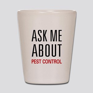 Ask Me About Pest Control Shot Glass