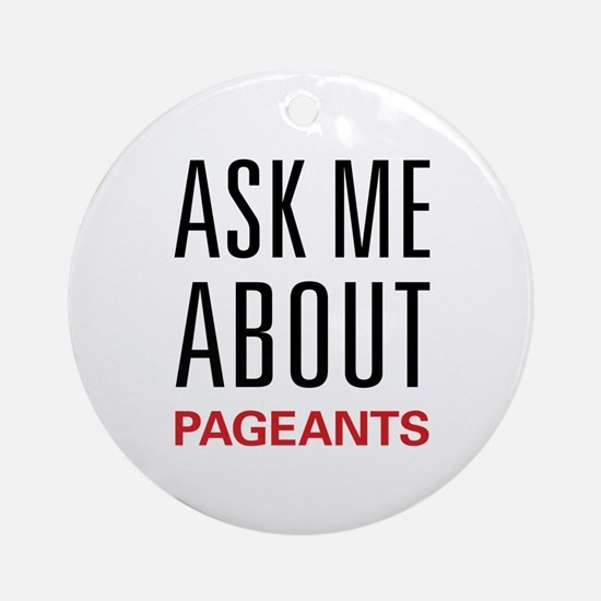 Ask Me About Pageants Ornament (Round)