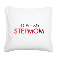 I Love My Stepmom Square Canvas Pillow