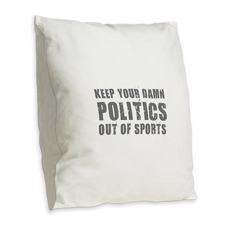 Politics Out of Sports Burlap Throw Pillow