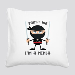 Trust Me, I'm A Ninja Square Canvas Pillow