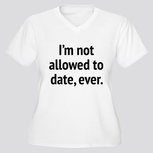 I'm Not Allowed To Date, Ever. Women's Plus Size V