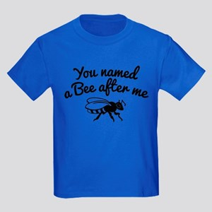 You Named A Bee After Me T-Shirt