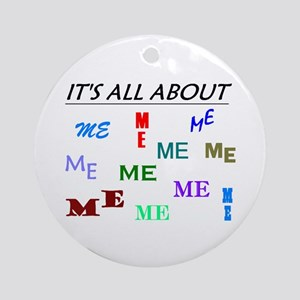 IT'S ALL ABOUT ME FUNNY Ornament (Round)