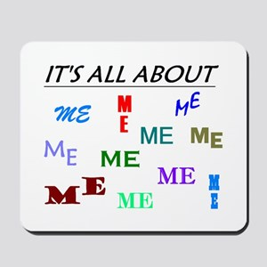 IT'S ALL ABOUT ME FUNNY Mousepad