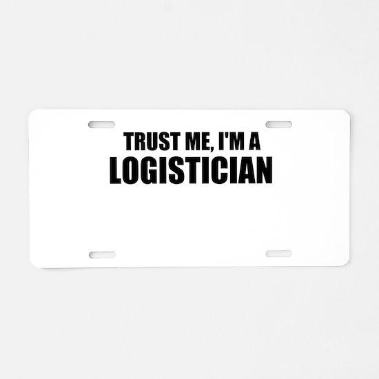 Trust Me, I'm A Logistician Aluminum License Plate