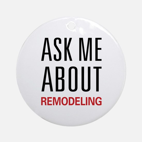 Ask Me About Remodeling Ornament (Round)