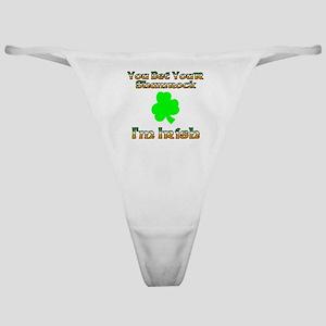 You Bet Your Shamrock I'm Irish Classic Thong