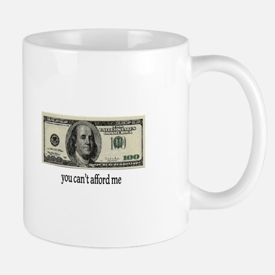 You Cant Afford Me Mugs
