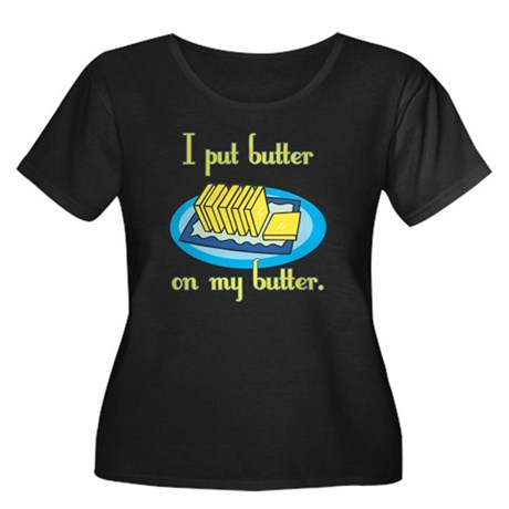 I Put Butter on My Butter Women's Plus Size Scoop