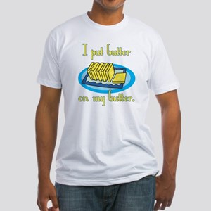 I Put Butter on My Butter Fitted T-Shirt