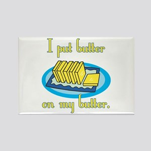 I Put Butter on My Butter Rectangle Magnet