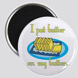 I Put Butter on My Butter Magnet