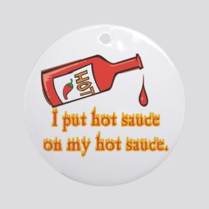 Put Hot Sauce on My Hot Sauce Ornament (Round)