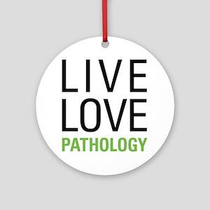 Live Love Pathology Ornament (Round)
