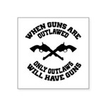 When Guns Are Outlawed Square Sticker 3