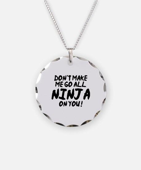 Don't Make Me Go All Ninja On You Necklace