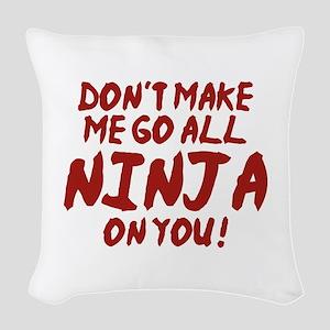 Don't Make Me Go All Ninja On You Woven Throw Pill