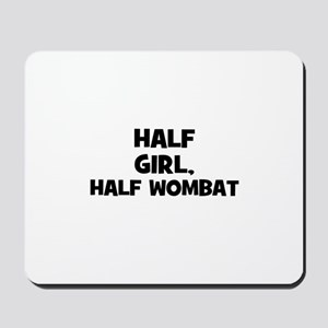 half girl, half wombat Mousepad