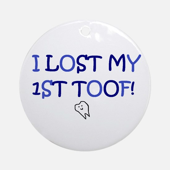 I LOST MY 1ST TOOF! Ornament (Round)
