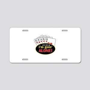 Pick That Up Im Goin Alone Aluminum License Plate