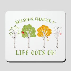 Seasons change & life goes on Mousepad