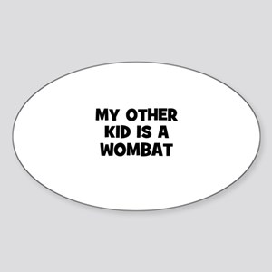 my other kid is a wombat Oval Sticker