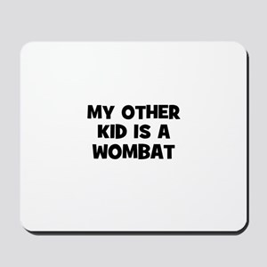 my other kid is a wombat Mousepad