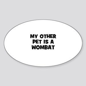 my other pet is a wombat Oval Sticker
