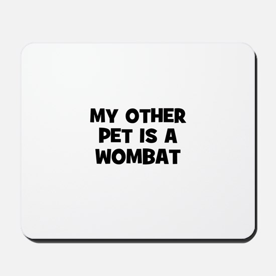 my other pet is a wombat Mousepad