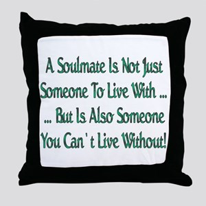 ...A Soulmate Is... Throw Pillow